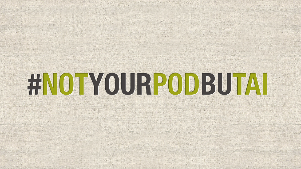 #notyourpodbutai